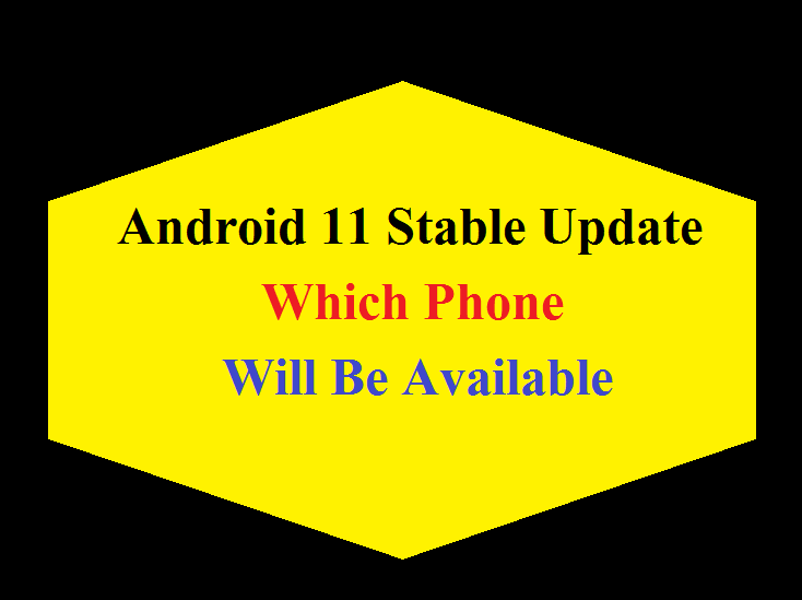 Android 11 Stable Update Which Phone Will Be Available